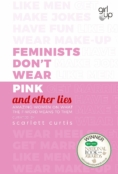 Feminists Don't Wear Pink (and other lies) by Scarlett Curtis.