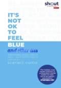 It's Not OK To Feel Blue (and other lies) by Scarlett Curtis.