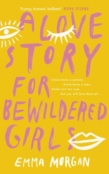 A Love Story for Bewildered Girls by Emma Morgan.
